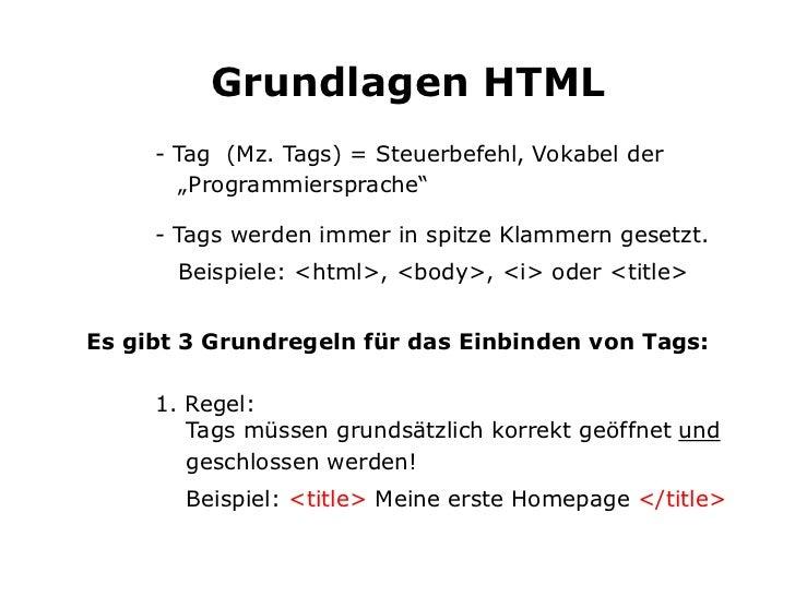 """Grundlagen HTML     - Tag (Mz. Tags) = Steuerbefehl, Vokabel der       """"Programmiersprache""""     - Tags werden immer in spi..."""