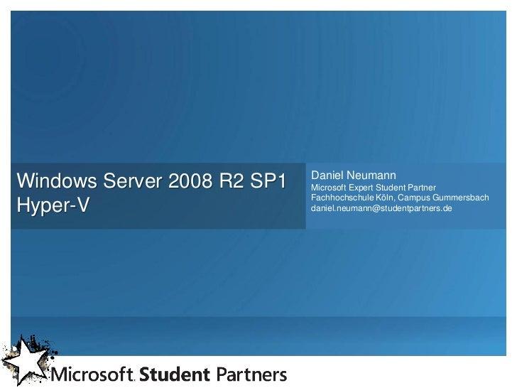 Daniel NeumannWindows Server 2008 R2 SP1   Microsoft Expert Student Partner                             Fachhochschule Köl...