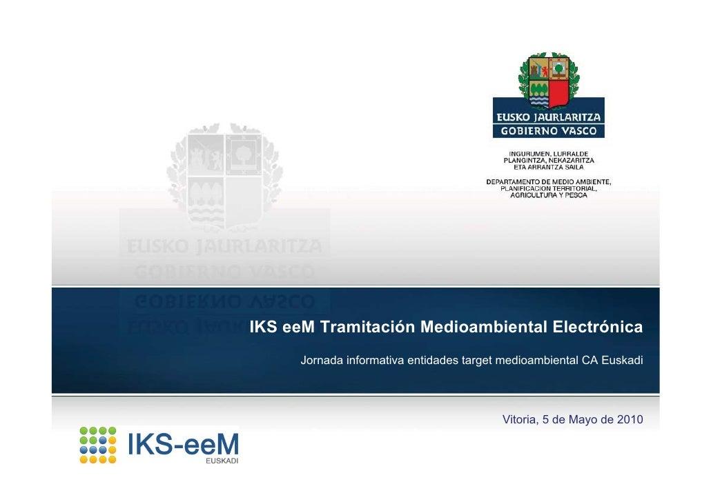IKS eeM Tramitación Medioambiental Electrónica      Jornada informativa entidades target medioambiental CA Euskadi        ...