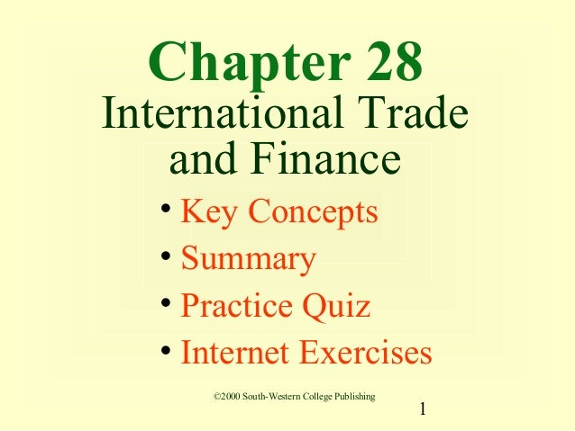 Chapter 28International Trade    and Finance   • Key Concepts   • Summary   • Practice Quiz   • Internet Exercises      ©2...