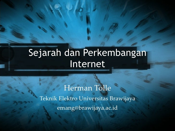 Sejarah dan Perkembangan Internet Herman Tolle Teknik Elektro Universitas Brawijaya [email_address]