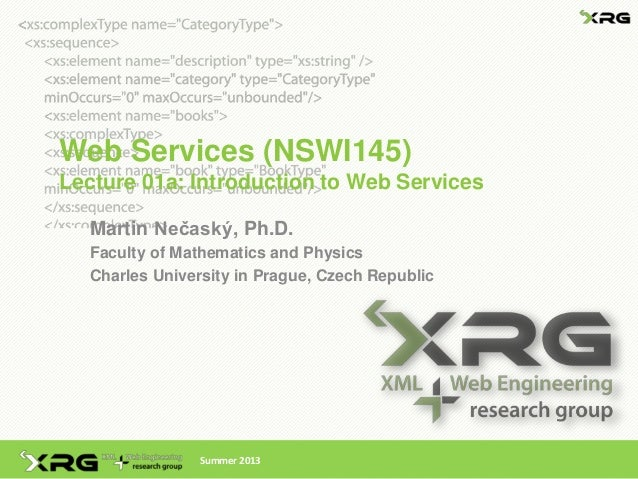 Web Services (NSWI145)Lecture 01a: Introduction to Web Services  Martin Nečaský, Ph.D.  Faculty of Mathematics and Physics...