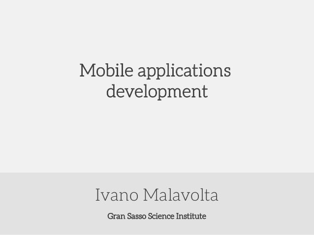 Mobile applications development  Ivano Malavolta Gran Sasso Science Institute