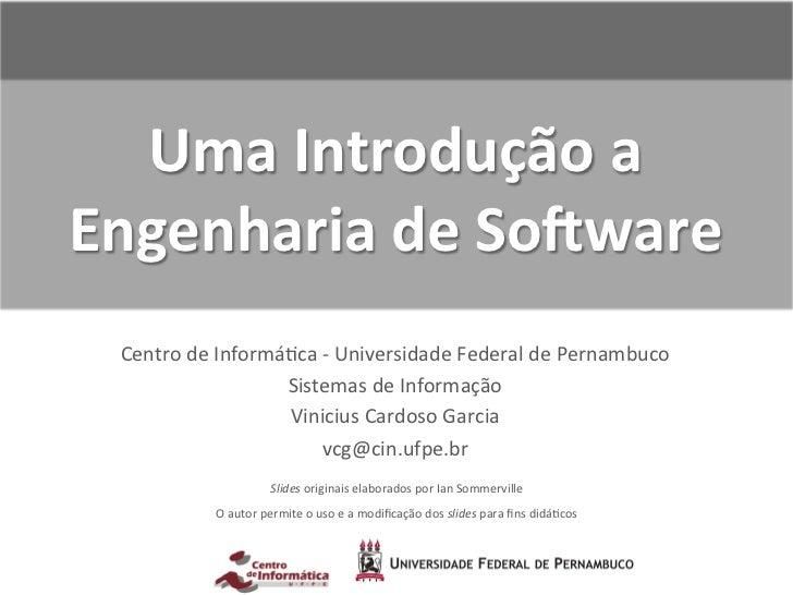 Uma Introdução a Engenharia de So4ware   Centro de Informá-ca -‐ Universidade Federal de Pernam...
