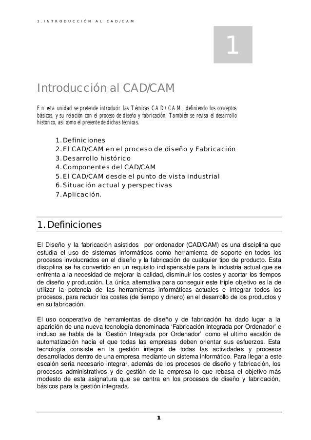 1 . I N T R O D U C C I Ó N A L C A D / C A M 11 Introducción al CAD/CAM En esta unidad se pretende introducir las Técnica...