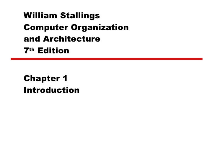 William Stallings  Computer Organization  and Architecture 7 th  Edition Chapter 1 Introduction