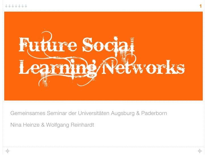 1        Future Social    Learning Networks  Gemeinsames Seminar der Universitäten Augsburg & Paderborn  Nina Heinze & Wol...