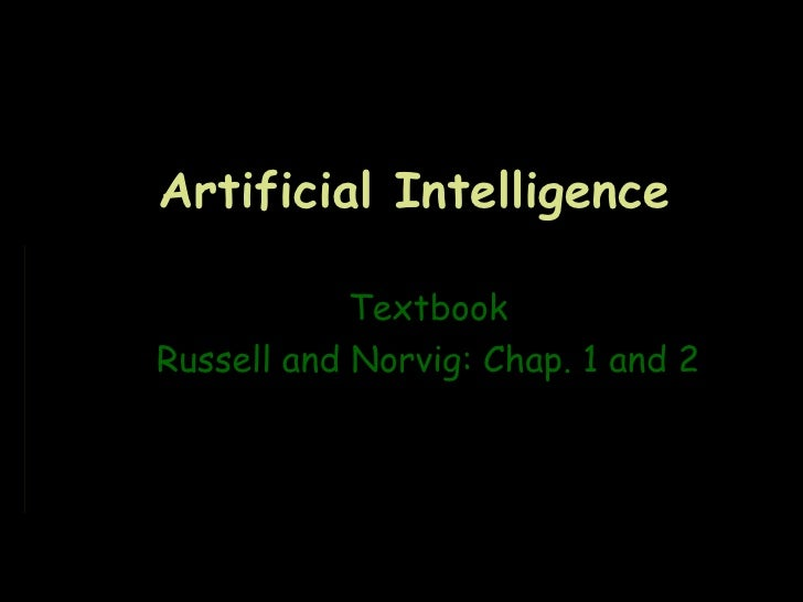 Artificial Intelligence            TextbookRussell and Norvig: Chap. 1 and 2