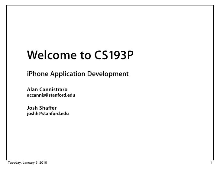 Welcome to CS193P           iPhone Application Development           Alan Cannistraro           accannis@stanford.edu     ...
