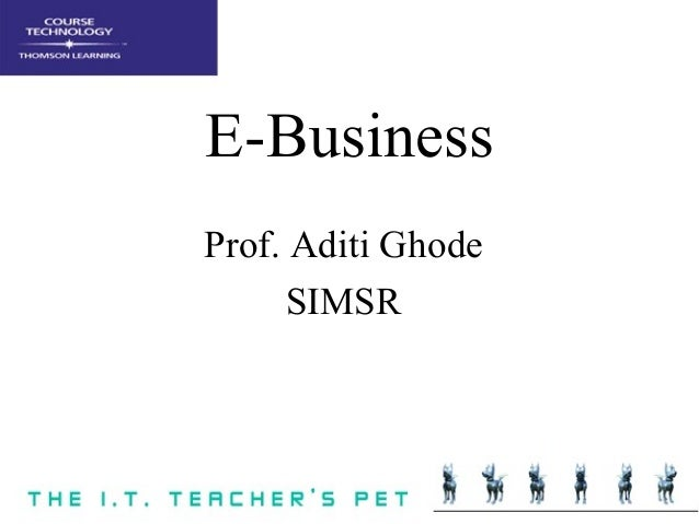 E-Business Prof. Aditi Ghode SIMSR