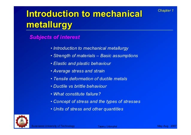 Chapter 1Introduction to mechanicalmetallurgySubjects of interest               • Introduction to mechanical metallurgy   ...