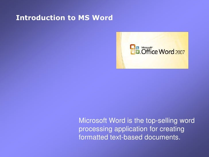 Introduction to MS Word<br />Microsoft Word is the top-selling word processing application for creating formatted text-bas...