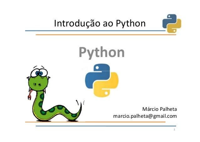 Introdução ao Python     Python                        Márcio Palheta            marcio.palheta@gmail.com                 ...