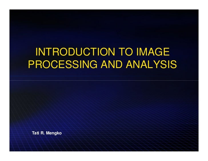 INTRODUCTION TO IMAGEPROCESSING AND ANALYSISTati R. Mengko