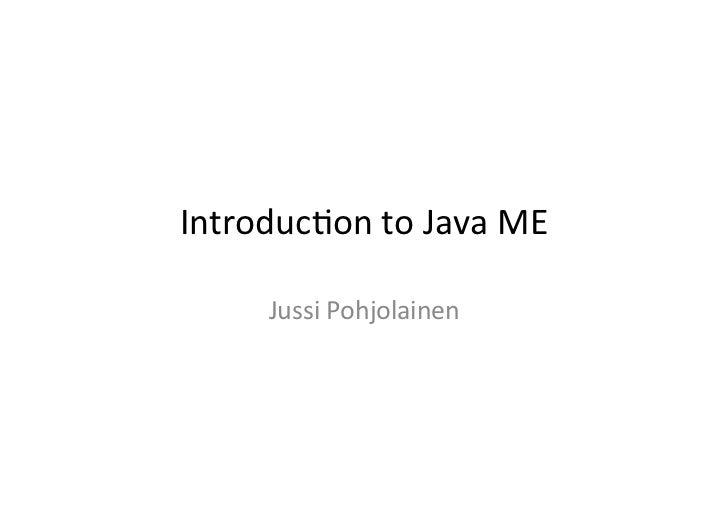 Introduc)on to Java ME         Jussi Pohjolainen