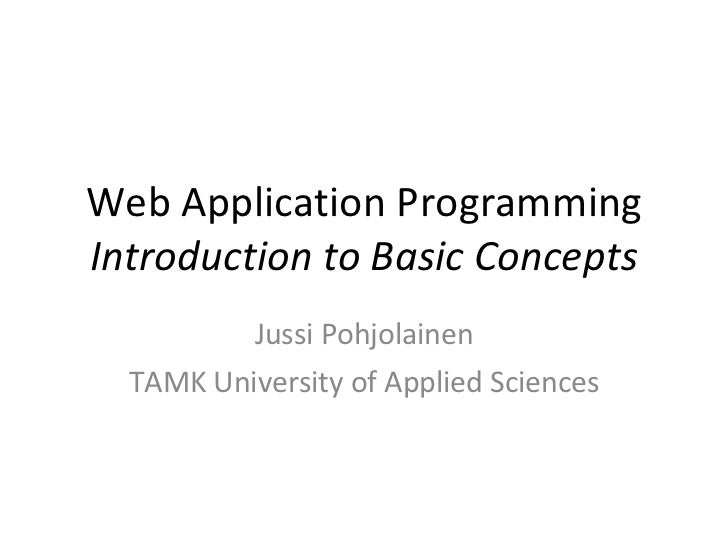 Web Application Programming Introduction to Basic Concepts Jussi Pohjolainen TAMK University of Applied Sciences
