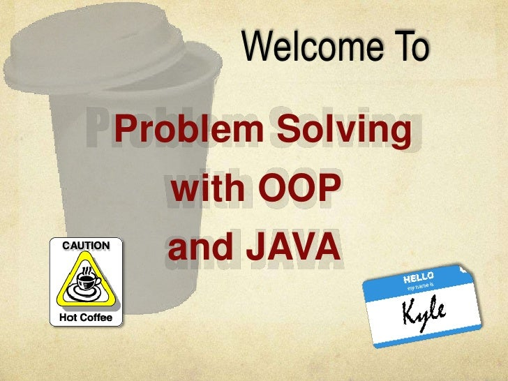 Welcome To <br />Problem Solving<br />Problem Solving<br />with OOP<br />and JAVA<br />with OOP<br />and JAVA<br />