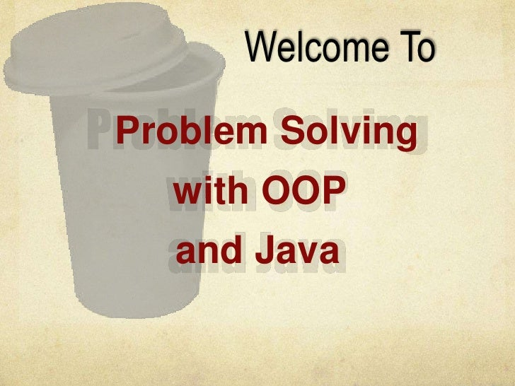 Welcome ToProblem Solving  with OOP  and Java