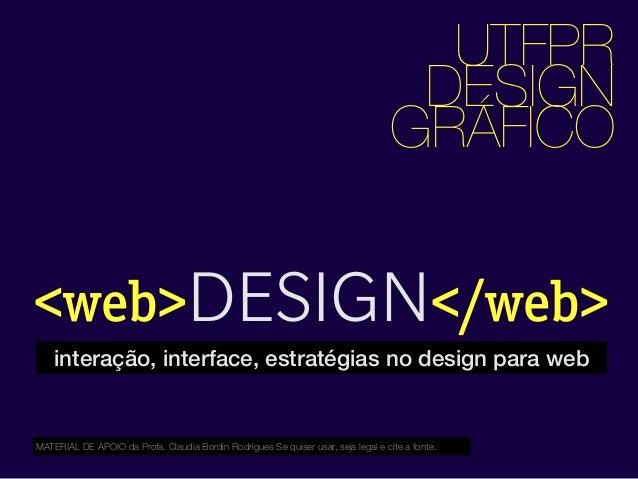 <web>DESIGN</web> UTFPR DESIGN GRÁFICO interação, interface, estratégias no design para web MATERIAL DE APOIO da Profa. Cl...