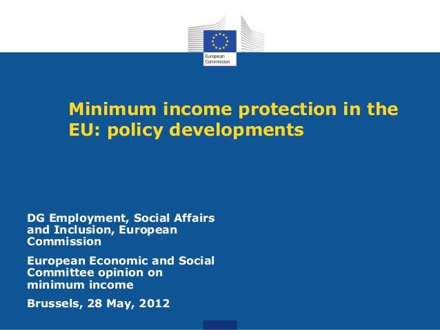 Minimum income protection in theEU: policy developmentsDG Employment, Social Affairsand Inclusion, EuropeanCommissionEurop...