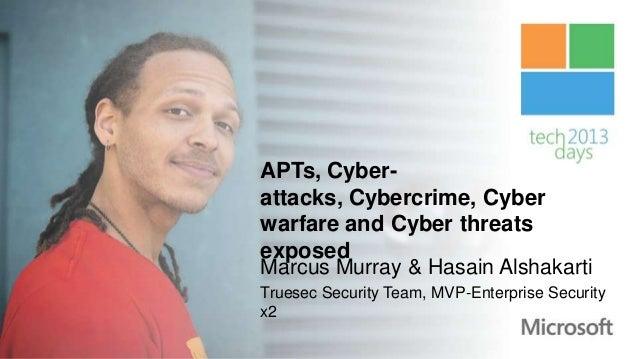 APTs, Cyber-attacks, Cybercrime, Cyberwarfare and Cyber threatsexposedMarcus Murray & Hasain AlshakartiTruesec Security Te...