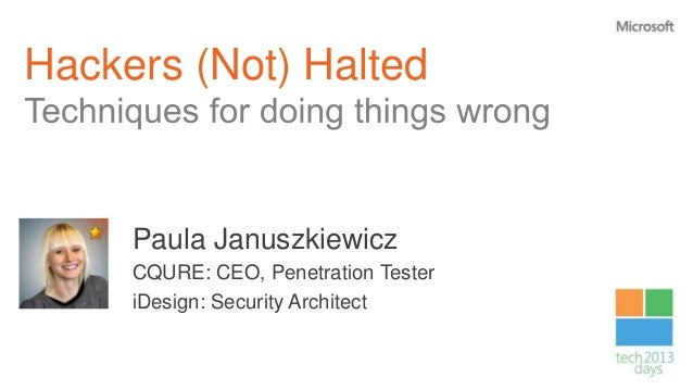 Hackers (Not) Halted     Paula Januszkiewicz     CQURE: CEO, Penetration Tester     iDesign: Security Architect