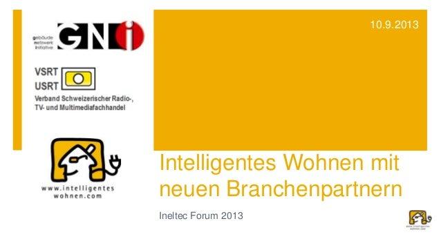 Intelligentes Wohnen mit neuen Branchenpartnern Ineltec Forum 2013 10.9.2013