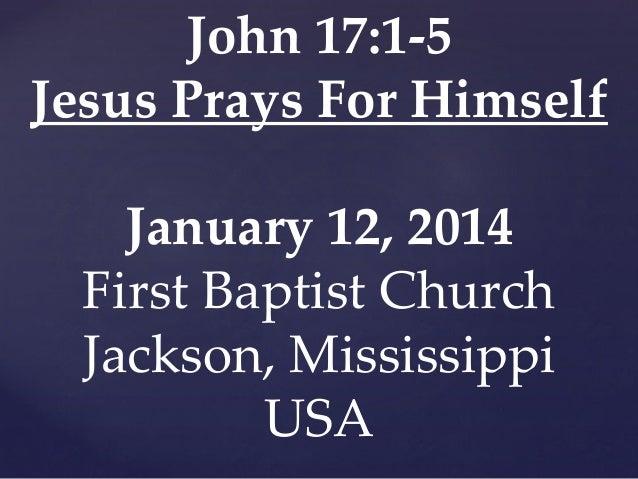 01 January 12, 2014, John 17;1-5, Jesus Prays For Himself
