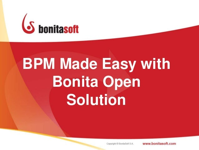 BPM Made Easy with   Bonita Open     Solution                     1