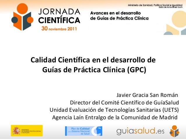 Haga clic para cambiar el estilo de título Calidad Científica en el desarrollo de Guías de Práctica Clínica (GPC) Javier G...