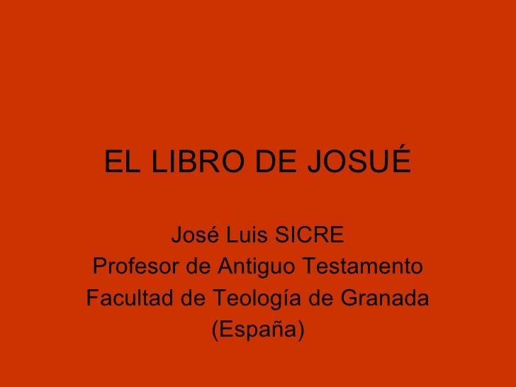 EL LIBRO DE JOSUÉ          José Luis SICRE Profesor de Antiguo Testamento Facultad de Teología de Granada             (Esp...