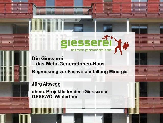 1 von 14Eine Siedlung der Gesewo Die Giesserei – das Mehr-Generationen-Haus Begrüssung zur Fachveranstaltung Minergie Jürg...
