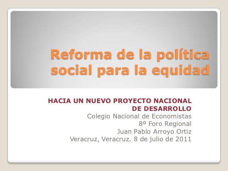Reforma de la política social para la equidad<br />HACIA UN NUEVO PROYECTO NACIONAL DE DESARROLLO<br />Colegio Nacional de...