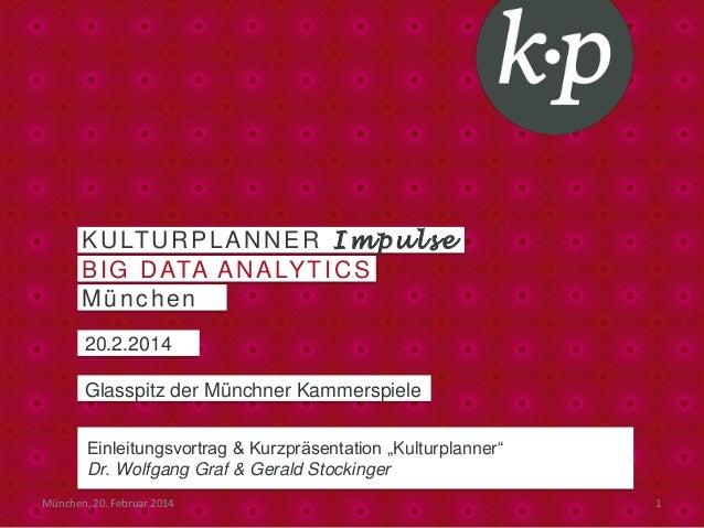 20.2.2014 Glasspitz der Münchner Kammerspiele KULTURPLANNER Impulse BIG DATA ANALYTICS München München, 20. Februar 2014 1...