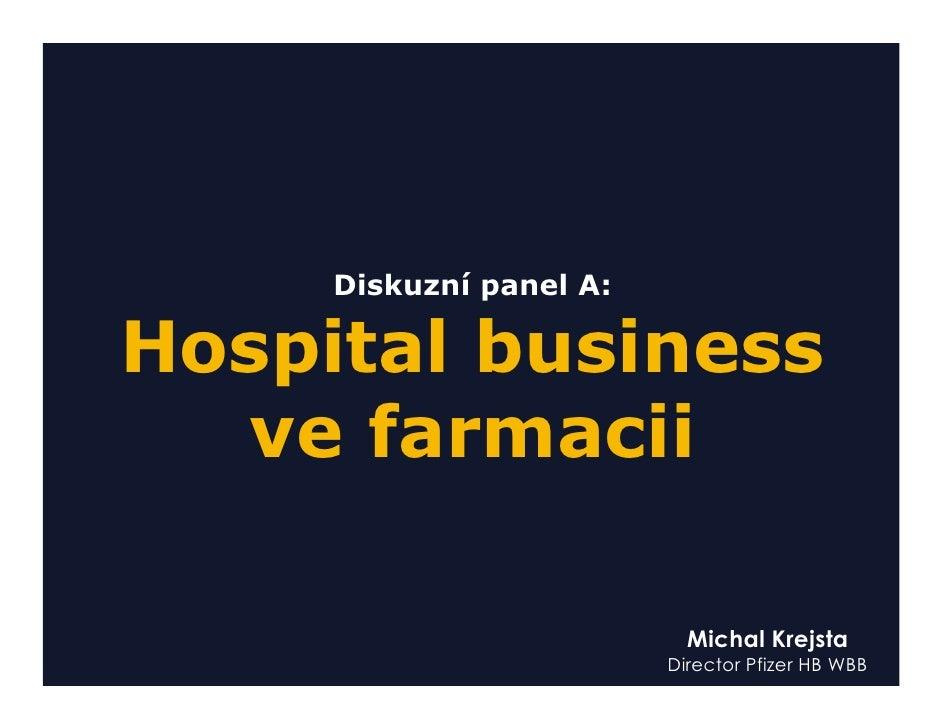 Diskuzní panel A:  Hospital business   ve farmacii                             Michal Krejsta                          Dir...