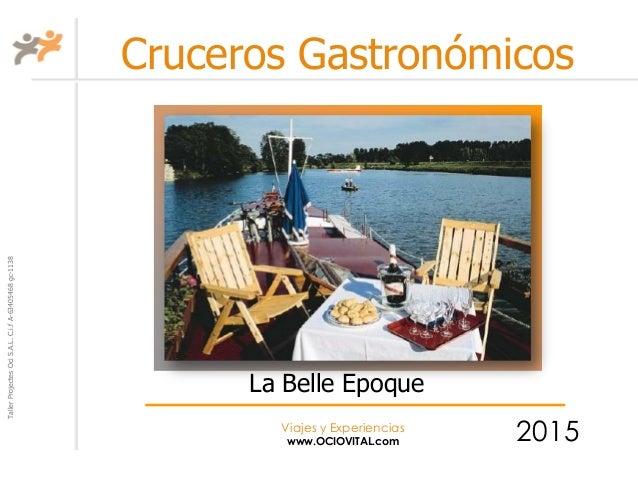 TallerProjectesOciS.A.L.C.i.fA-63405468gc-1138 Viajes y Experiencias www.OCIOVITAL.com Cruceros Gastronómicos 2015 La Bell...