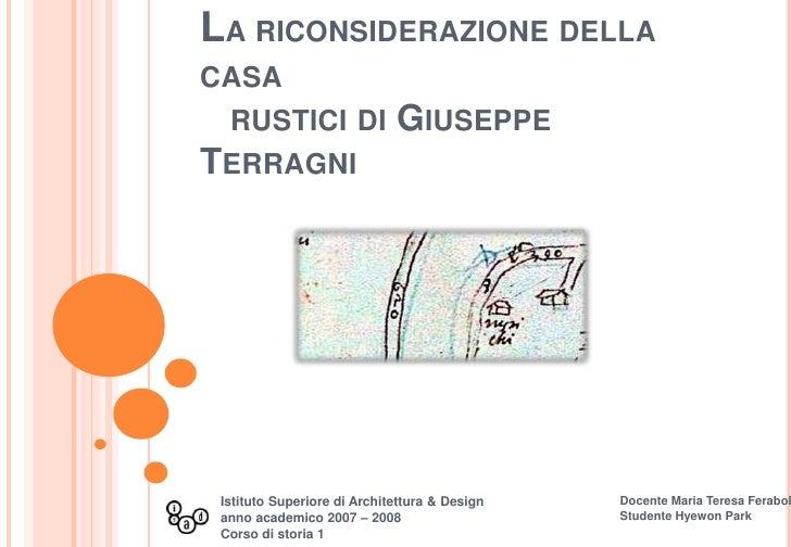 La riconsiderazione della casa rustici di Giuseppe Terragni <br />Docente Maria Teresa Feraboli<br />Studente Hyewon Park<...
