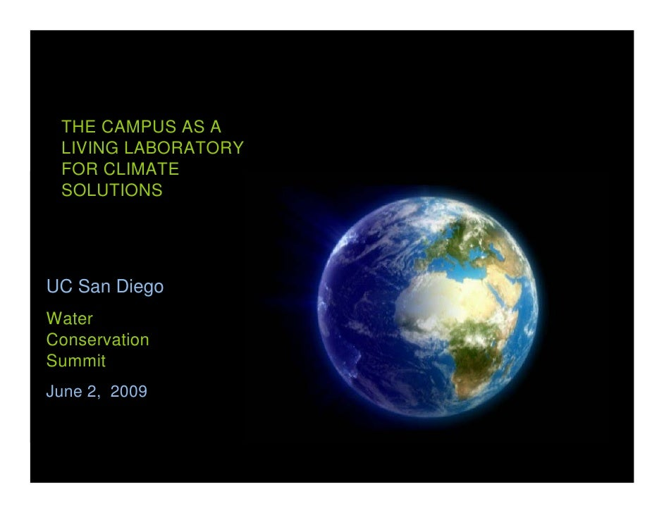 THE CAMPUS AS A  LIVING LABORATORY  FOR CLIMATE  SOLUTIONS     UC San Diego Water Conservation Summit June 2, 2009