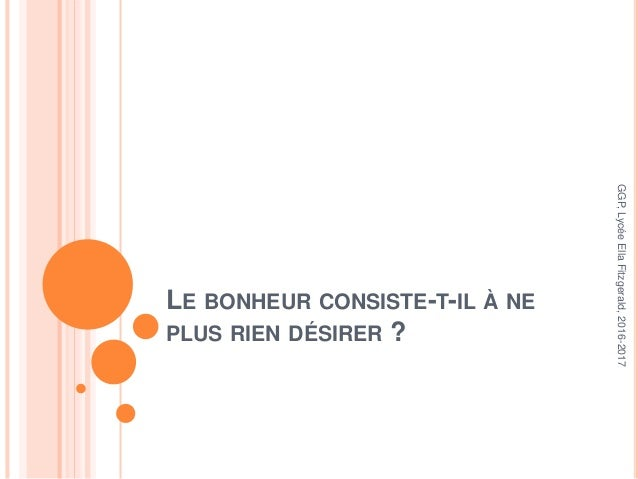 LE BONHEUR CONSISTE-T-IL À NE PLUS RIEN DÉSIRER ? GGP,LycéeEllaFitzgerald,2016-2017
