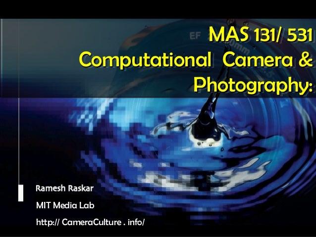 MIT Media LabMIT Media Lab Camera CultureCamera Culture Ramesh RaskarRamesh Raskar MIT Media LabMIT Media Lab http:// Came...