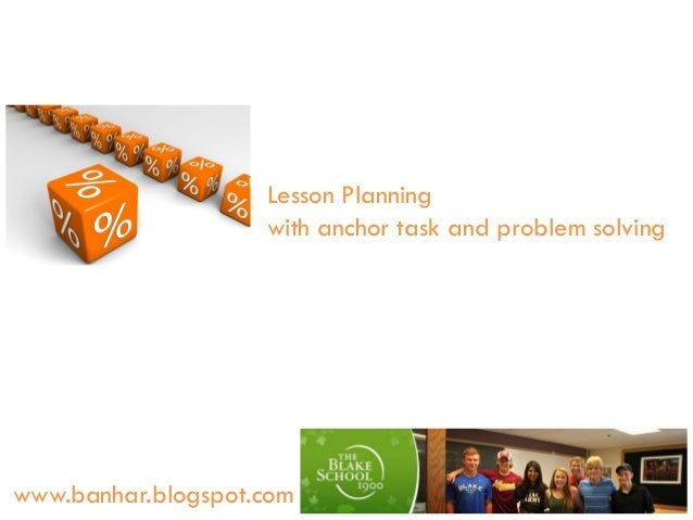 Lesson Planning with anchor task and problem solving  www.banhar.blogspot.com