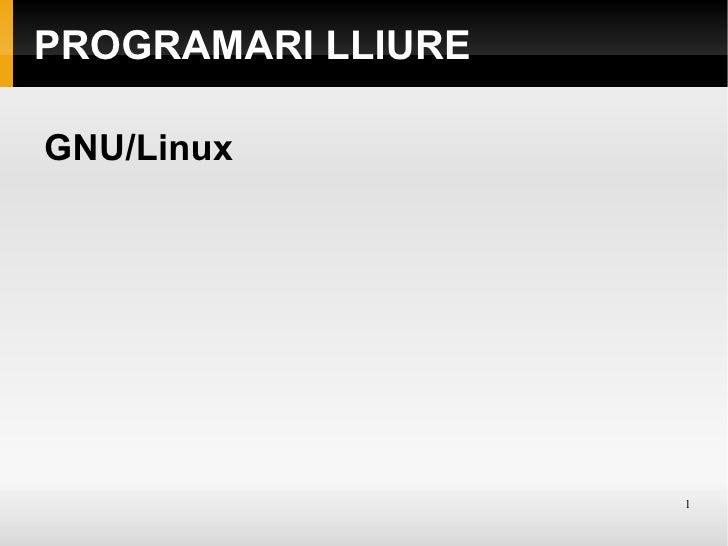 PROGRAMARI LLIURE <ul><li>GNU/Linux </li></ul>