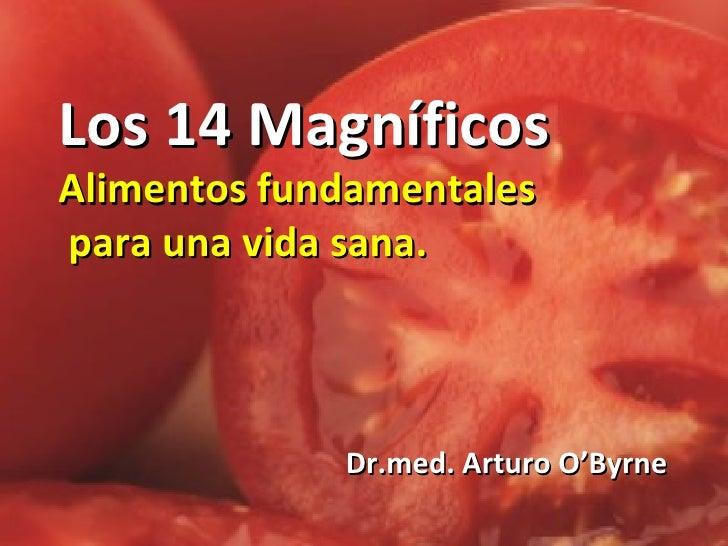 Los 14 Magníficos Alimentos fundamentales  para una vida sana. Dr.med. Arturo O'Byrne