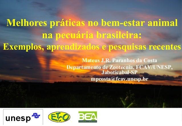 Mateus J.R. Paranhos da Costa Departamento de Zootecnia, FCAV/UNESP, Jaboticabal-SP mpcosta@fcav.unesp.br Melhores prática...