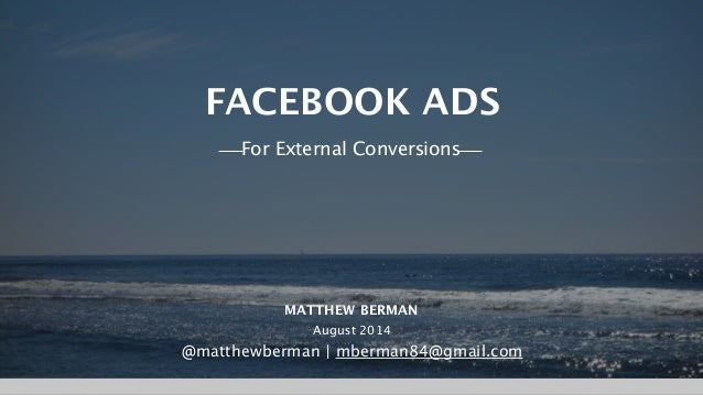 Matthew Berman | @matthewberman FACEBOOK ADS For External Conversions MATTHEW BERMAN August 2014 @matthewberman | mberman8...