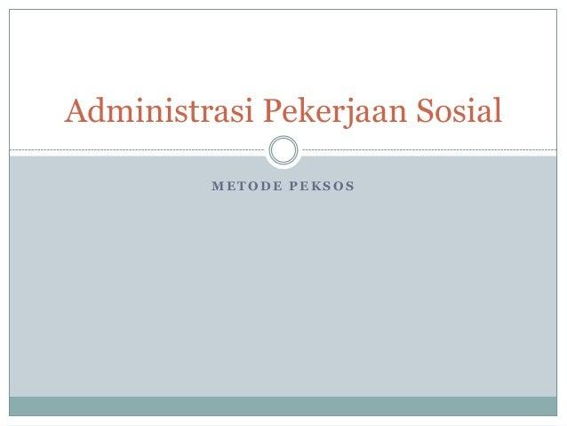 Administrasi Pekerjaan Sosial         METODE PEKSOS