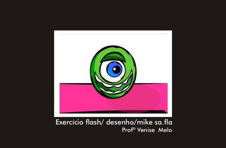 Exercício flash/ desenho/mike sa.fla                    Profª Venise Melo