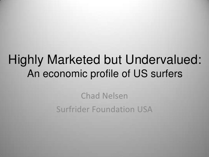 Highly Marketed but Undervalued:   An economic profile of US surfers                Chad Nelsen         Surfrider Foundati...