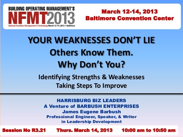 March 12-14, 2013                                    Baltimore Convention Center         YOUR WEAKNESSES DON'T LIE        ...