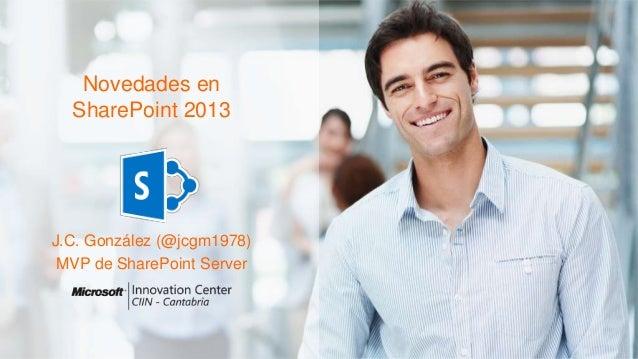 Novedades en SharePoint 2013 J.C. González (@jcgm1978) MVP de SharePoint Server